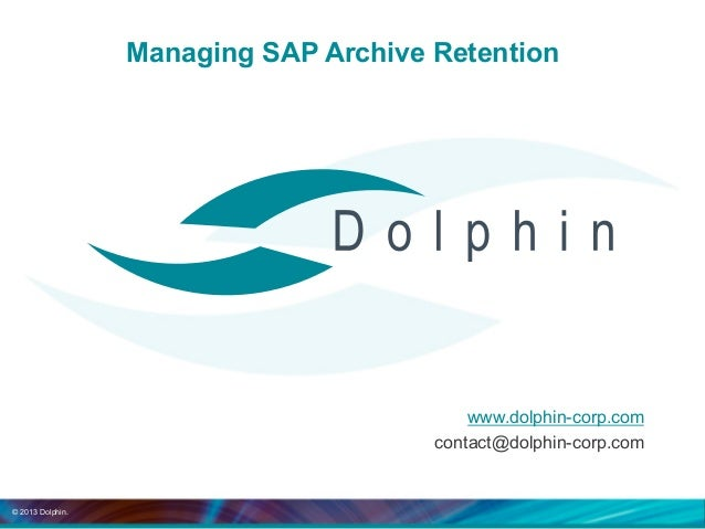 © 2013 Dolphin. Managing SAP Archive Retention www.dolphin-corp.com contact@dolphin-corp.com