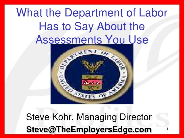 1<br />What the Department of Labor Has to Say About the Assessments You Use<br />Steve Kohr, Managing Director<br />Steve...