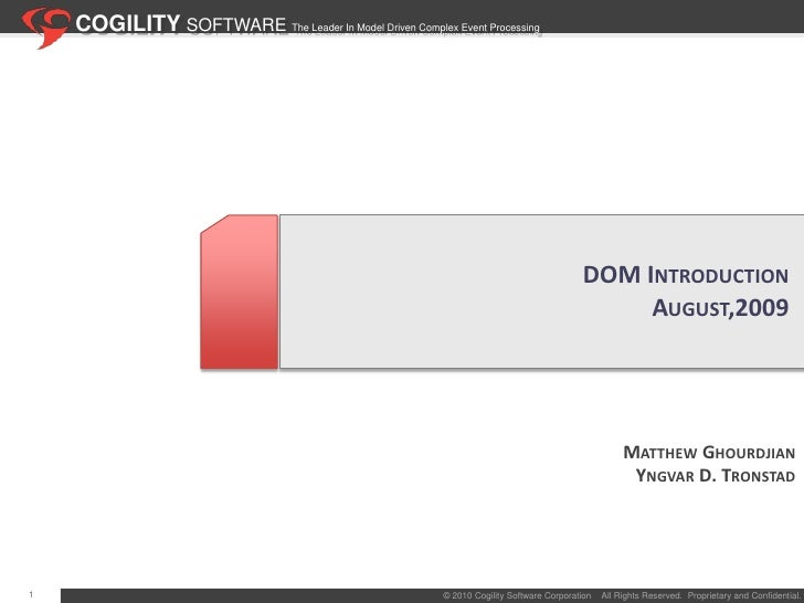 COGILITY SOFTWARE The Leader In Model Driven Complex Event Processing<br />DOM Introduction<br />August,2009<br />Matthew ...