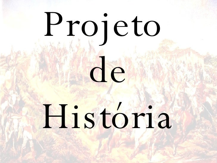 Projeto  de História