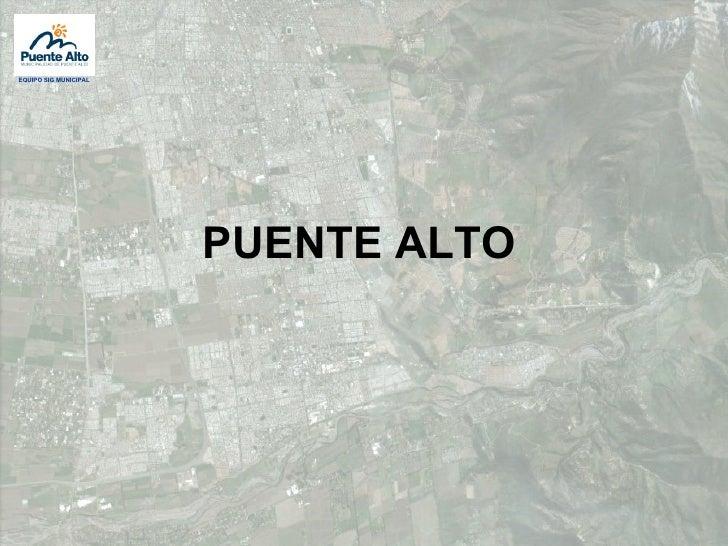 EQUIPO SIG MUNICIPAL                       PUENTE ALTO