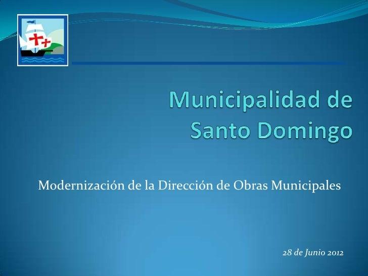 Modernización de la Dirección de Obras Municipales                                        28 de Junio 2012