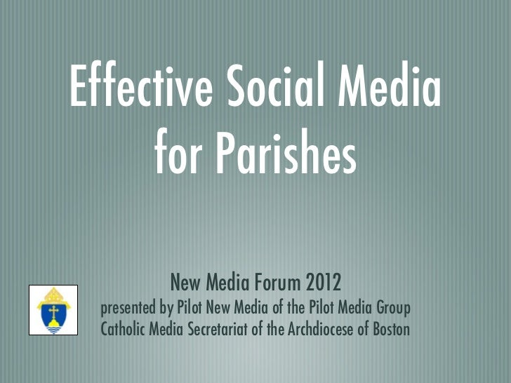 Effective Social Media     for Parishes             New Media Forum 2012 presented by Pilot New Media of the Pilot Media G...