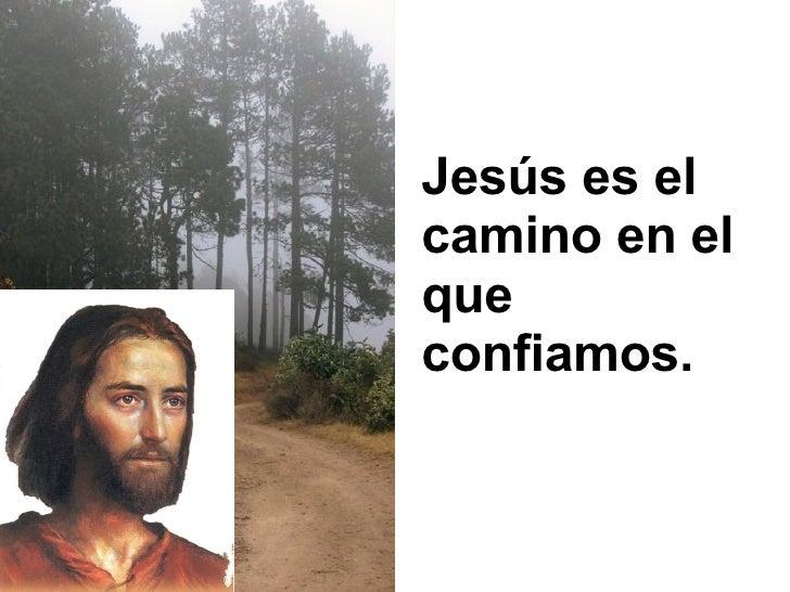 Jesús es el camino en el que confiamos.