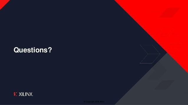 © Copyright 2019 Xilinx Questions?