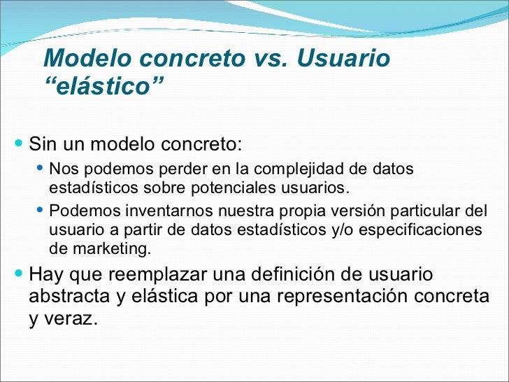 """Modelo concreto vs. Usuario """"elástico"""" <ul><li>Sin un modelo concreto: </li></ul><ul><ul><li>Nos podemos perder en la comp..."""