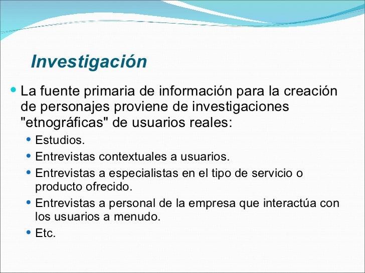 Investigación <ul><li>La fuente primaria de información para la creación de personajes proviene de investigaciones &quot;e...