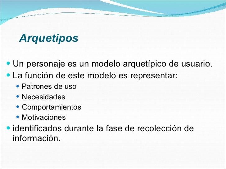 Arquetipos <ul><li>Un personaje es un modelo arquetípico de usuario. </li></ul><ul><li>La función de este modelo es repres...