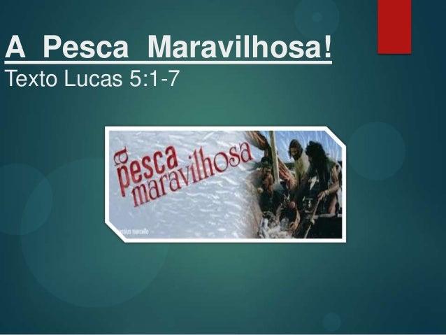 A Pesca Maravilhosa! Texto Lucas 5:1-7