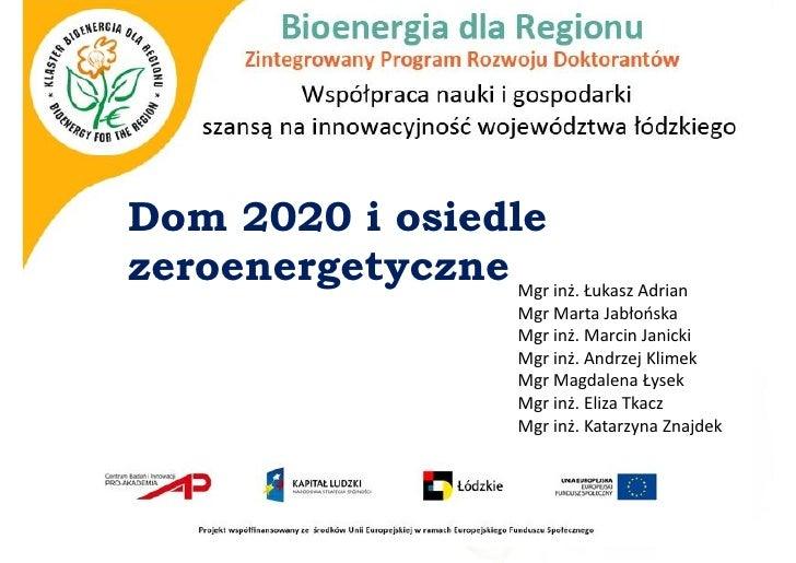 Dom 2020 i osiedlezeroenergetyczne Mgr inż. Łukasz Adrian                           Mgr Marta Jabłońska                   ...