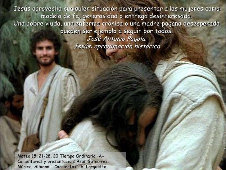 Jesús aprovecha cualquier situación para presentar a las mujeres como modelo de fe, generosidad o entrega desinteresada. U...