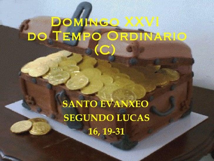 Domingo XXVI  do Tempo Ordinario (C)  SANTO EVANXEO  SEGUNDO LUCAS 16, 19-31