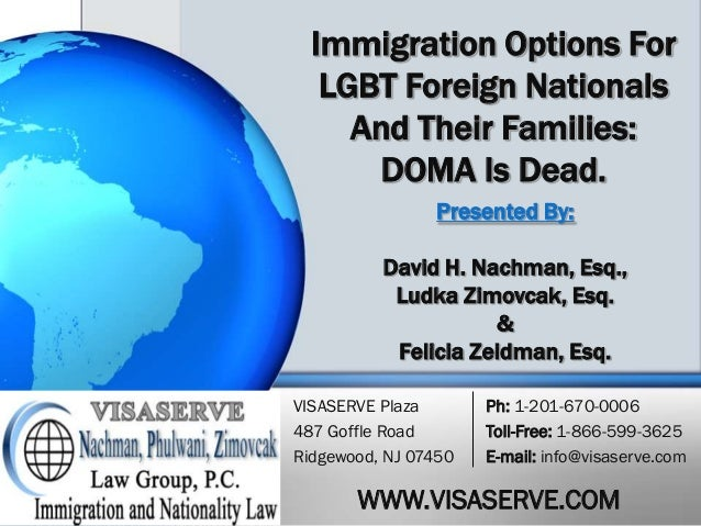 Immigration Options For LGBT Foreign Nationals And Their Families: DOMA Is Dead. Presented By: David H. Nachman, Esq., Lud...