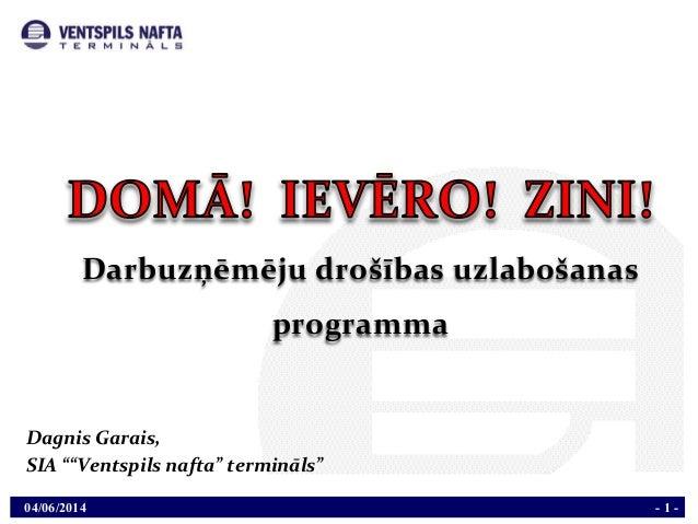 """04/06/2014 - 1 - Darbuzņēmēju  drošības  uzlabošanas   programma Dagnis  Garais,     SIA  """"""""Ventspils  naf..."""