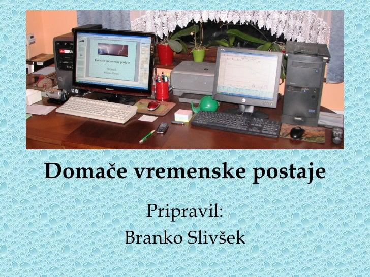 Domače vremenske postaje Pripravil: Branko Slivšek