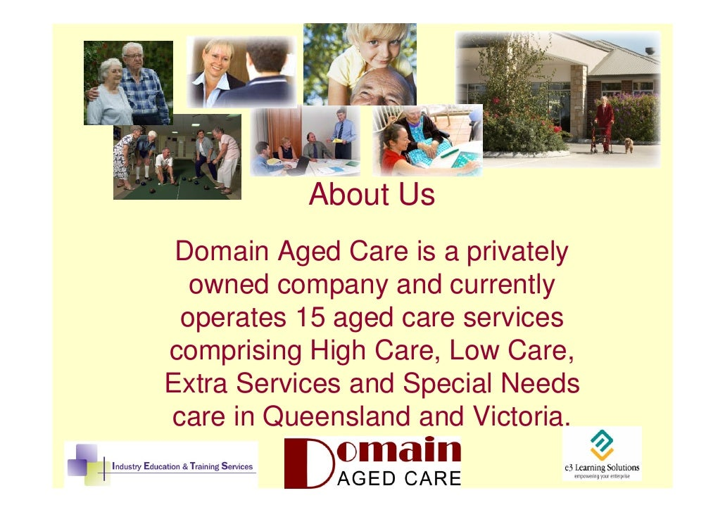 About Us  Domain Aged Care is a privately   owned company and currently  operates 15 aged care services comprising High Ca...