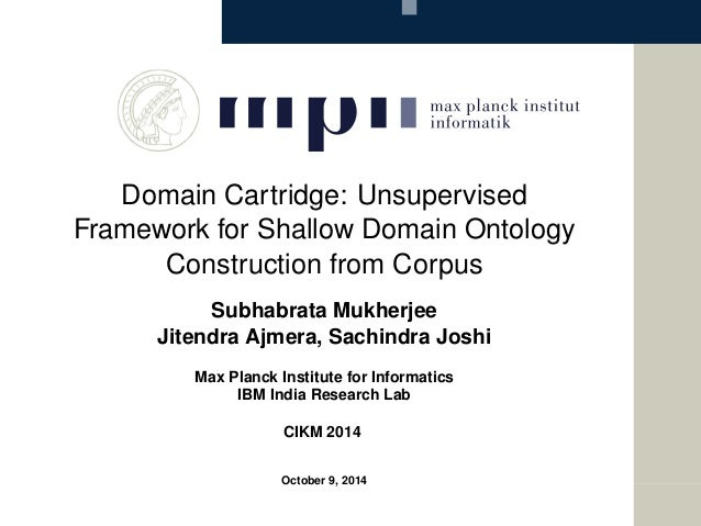 Domain Cartridge: Unsupervised Framework for Shallow Domain Ontology Construction from Corpus Subhabrata Mukherjee Jitendr...