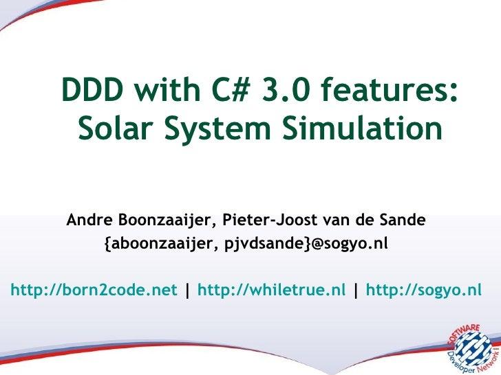 DDD with C# 3.0 features: Solar System Simulation Andre Boonzaaijer, Pieter-Joost van de Sande {aboonzaaijer, pjvdsande}@s...