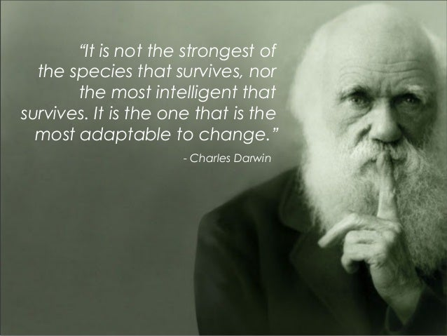 """It is not the strongest of the species that survives, nor the most intelligent that survives. It is the one that is the m..."