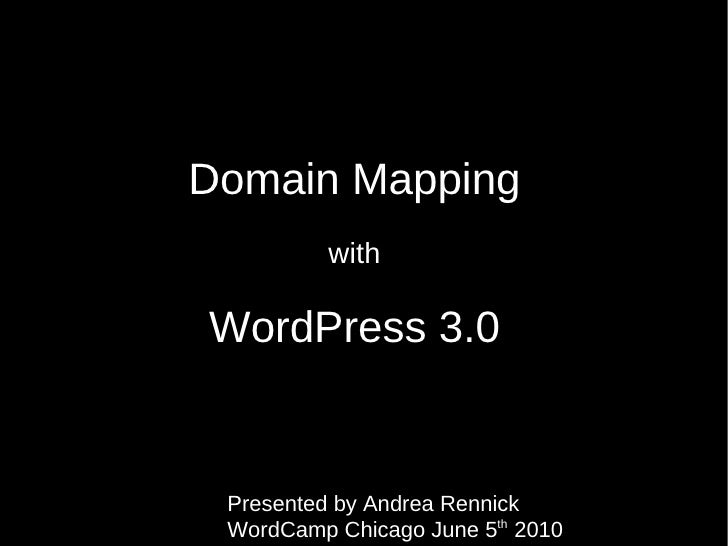 Domain Mapping with WordPress 3.0 Presented by Andrea Rennick  WordCamp Chicago June 5 th  2010