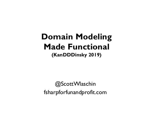 Domain Modeling Made Functional (KanDDDinsky 2019) Slide 2