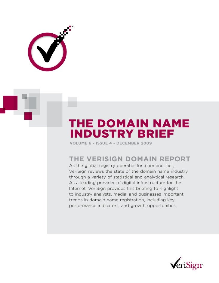 The Domain name inDusTry Brief VoLume 6 - issue 4 - DeCemBer 2009    The VerisiGn Domain reporT As the global registry ope...