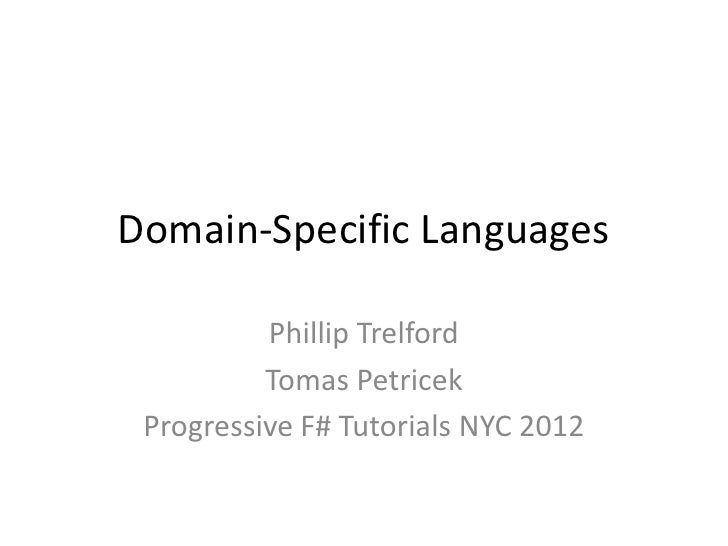 Domain-Specific Languages          Phillip Trelford          Tomas Petricek Progressive F# Tutorials NYC 2012