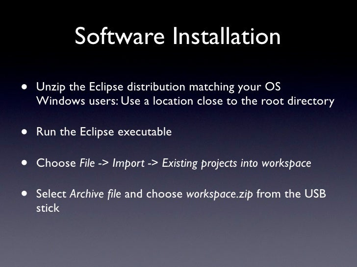 Software Installation •   Unzip the Eclipse distribution matching your OS     Windows users: Use a location close to the r...