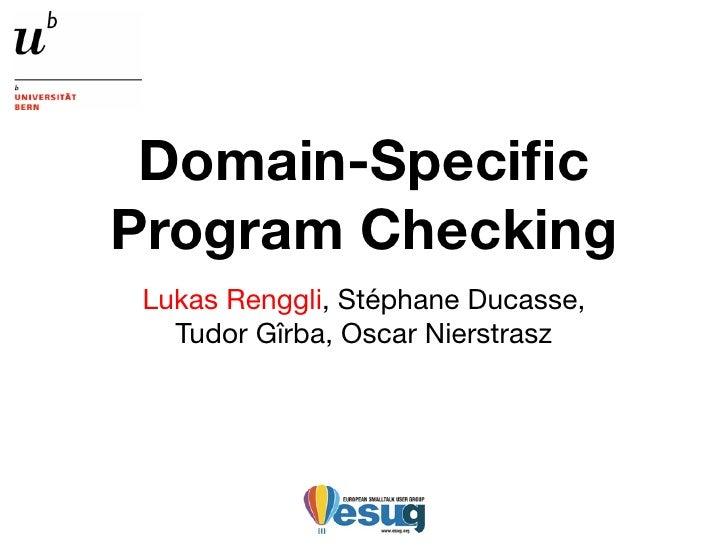 Domain-Specific Program Checking  Lukas Renggli, Stéphane Ducasse,    Tudor Gîrba, Oscar Nierstrasz