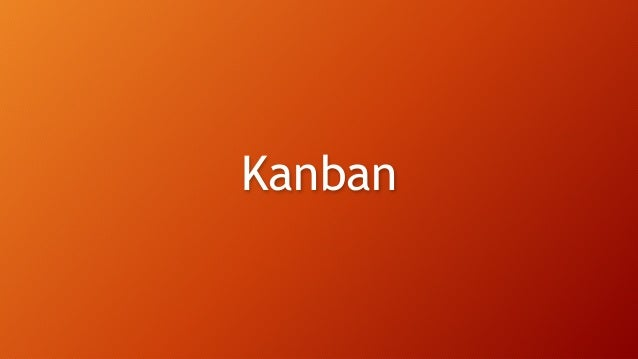 Kanban Overview • Kanban is a continuous flow of work with incremental releases • Visualizing the work is very important, ...