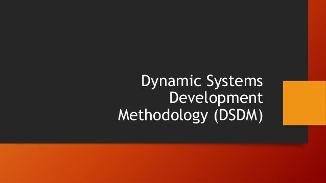 DSDM Overview A Robust and Comprehensive Approach One of the oldest known forms of Agile, dating back before the Agile Man...