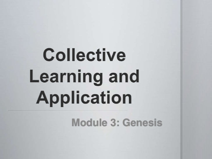 Collective Learning and Application<br />Module 3: Genesis<br />