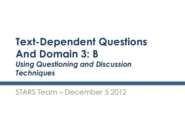 Text-Dependent QuestionsAnd Domain 3: BUsing Questioning and DiscussionTechniquesSTARS Team – December 5 2012