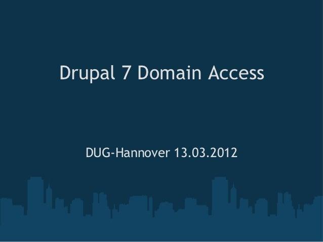 Drupal 7 Domain Access  DUG-Hannover 13.03.2012