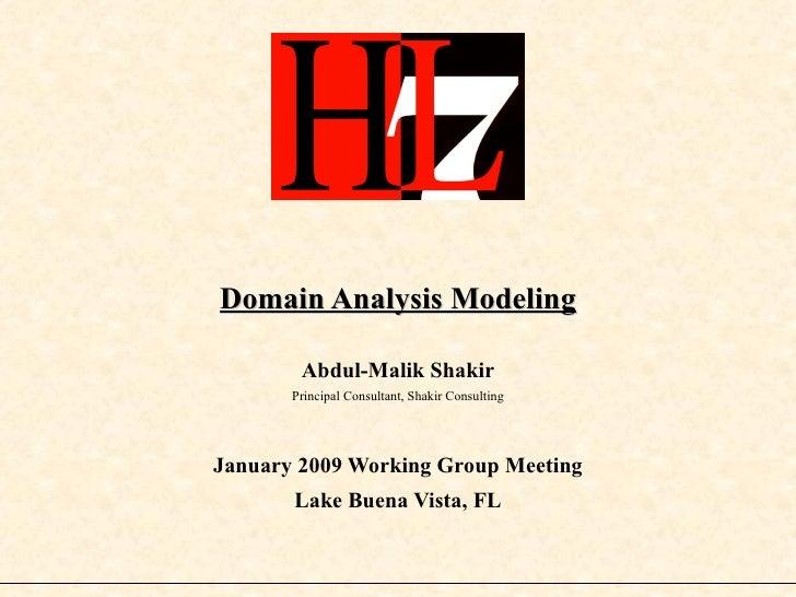 Domain Analysis Modeling Abdul-Malik Shakir Principal Consultant, Shakir Consulting January 2009 Working Group Meeting Lak...