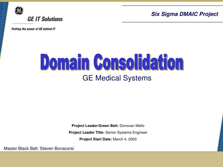 Six Sigma DMAIC Project                                       GE Medical Systems                                 Project L...
