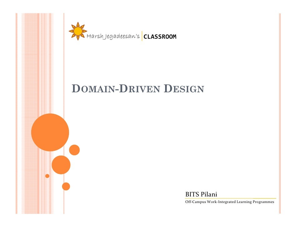 Harsh Jegadeesan's CLASSROOM     DOMAIN-DRIVEN DESIGN                                      BITS Pilani                    ...