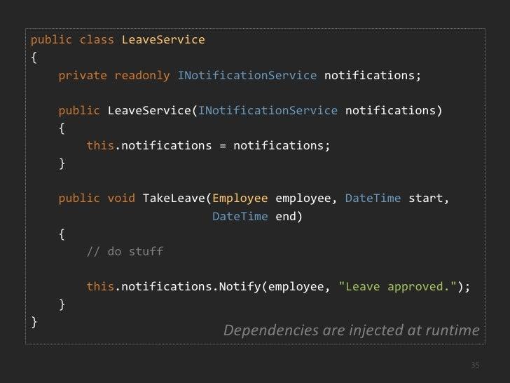 publicinterfaceINotificationService<br />{<br />void Notify(Employeeemployee, string message);<br />}<br />An interface de...