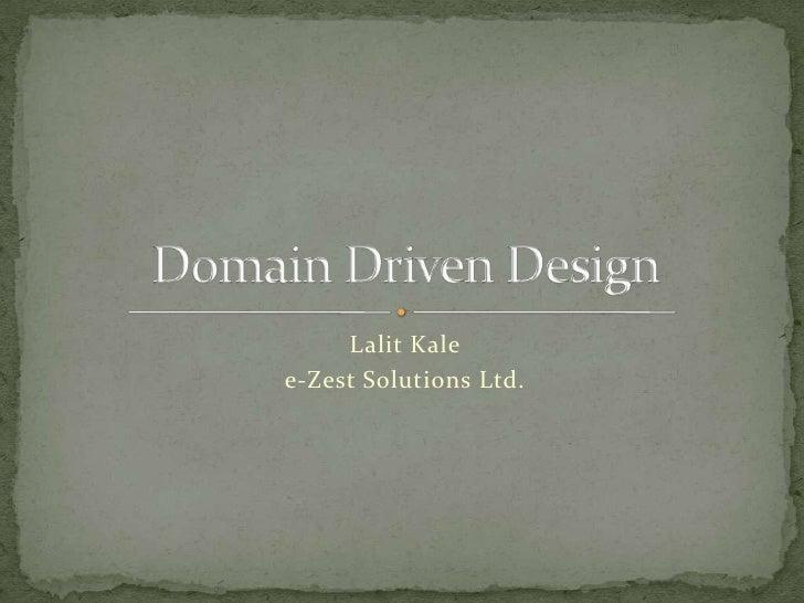 Lalit Kale<br />e-Zest Solutions Ltd.<br />Domain Driven Design<br />