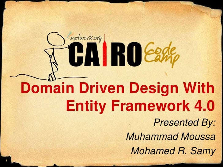 Domain Driven Design With Entity Framework 4.0<br />Presented By:<br />Muhammad Moussa<br />Mohamed R. Samy<br />1<br />