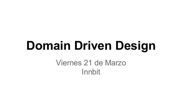 Domain Driven Design Viernes 21 de Marzo Innbit