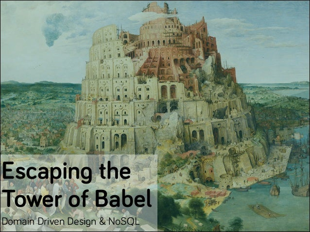 Escaping the Tower of Babel Domain Driven Design & NoSQL