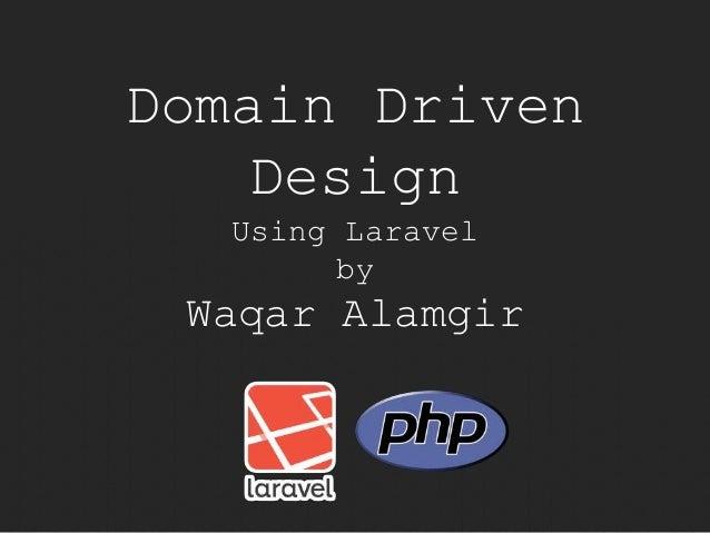Domain Driven  Design  Using Laravel  by  Waqar Alamgir