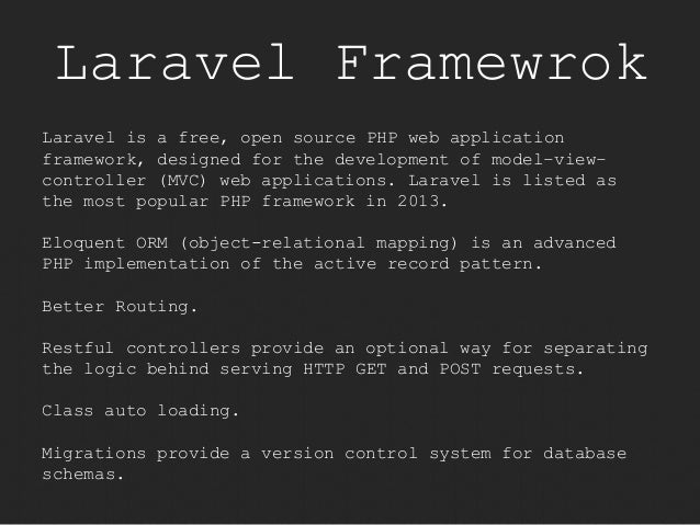 Laravel Framewrok  Laravel is a free, open source PHP web application  framework, designed for the development of model–vi...