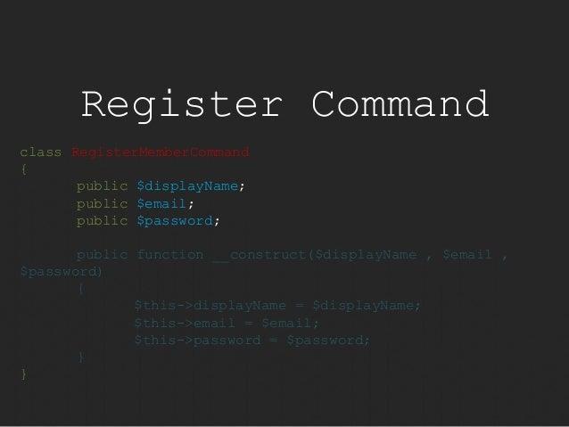 Register Command  class RegisterMemberCommand  {  public $displayName;  public $email;  public $password;  public function...