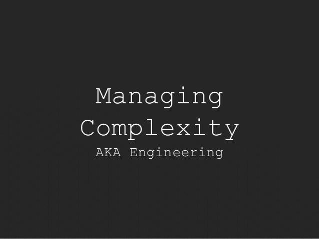 Managing  Complexity  AKA Engineering
