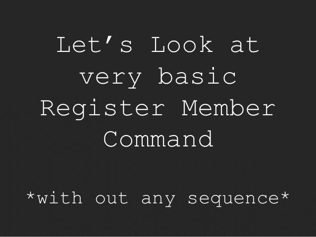 Let's Look at  very basic  Register Member  Command  *with out any sequence*