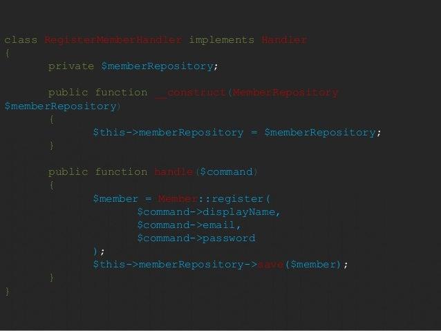 class RegisterMemberHandler implements Handler  {  private $memberRepository;  public function __construct(MemberRepositor...