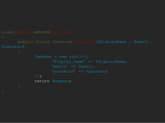 class Member extends Eloquent  {  public static function register($displayName , $email ,  $password)  {  $member = new st...