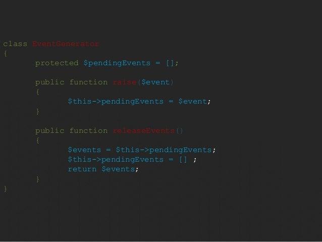 class EventGenerator  {  protected $pendingEvents = [];  public function raise($event)  {  $this->pendingEvents = $event; ...